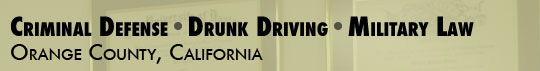 Criminal defense, drunk driving, military law - Orange County California